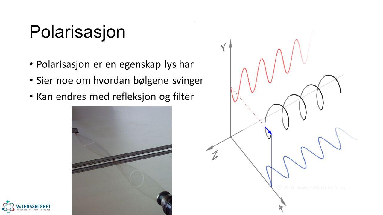 Polarisasjon Polarisasjon er en egenskap lys har Sier noe om hvordan bølgene svinger Kan endres med refleksjon og filter