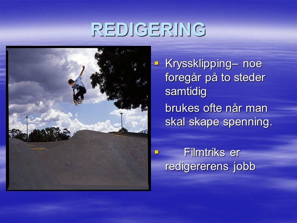 REDIGERING  Kryssklipping– noe foregår på to steder samtidig brukes ofte når man skal skape spenning.
