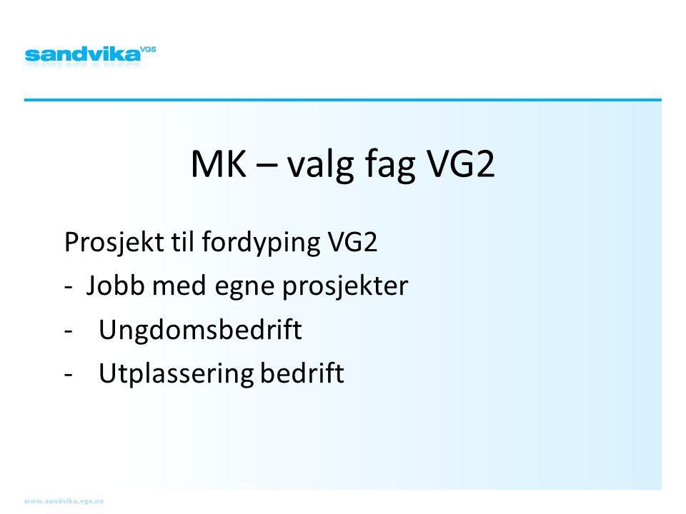 MK – valg fag VG2 Prosjekt til fordyping VG2 - Jobb med egne prosjekter -Ungdomsbedrift -Utplassering bedrift