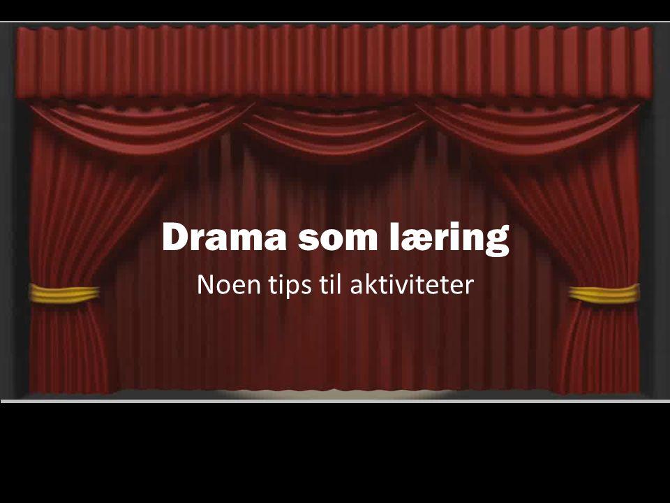 Drama som læring Noen tips til aktiviteter