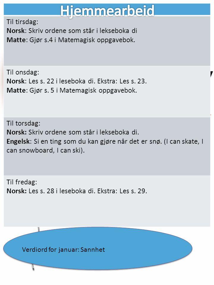Til tirsdag: Norsk: Skriv ordene som står i lekseboka di Matte: Gjør s.4 i Matemagisk oppgavebok. Til onsdag: Norsk: Les s. 22 i leseboka di. Ekstra: