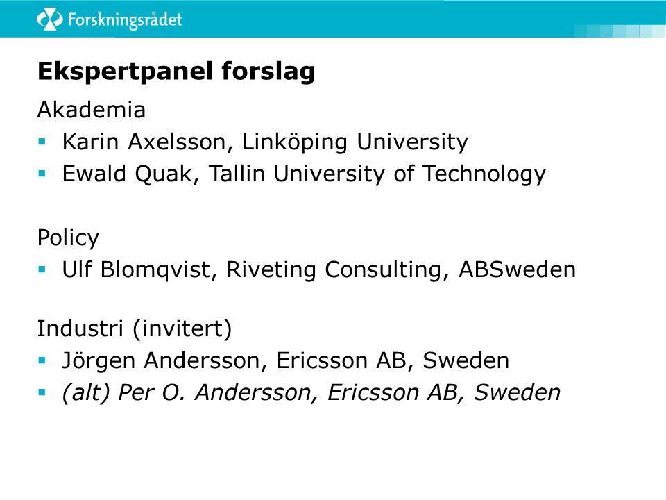 Ekspertpanel forslag Akademia  Karin Axelsson, Linköping University  Ewald Quak, Tallin University of Technology Policy  Ulf Blomqvist, Riveting Co