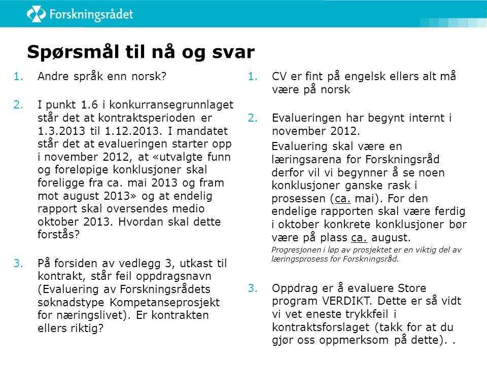 Spørsmål til nå og svar 1.Andre språk enn norsk? 2.I punkt 1.6 i konkurransegrunnlaget står det at kontraktsperioden er 1.3.2013 til 1.12.2013. I mand