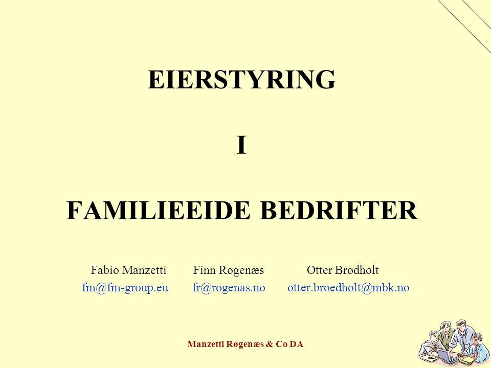 Manzetti Røgenæs & Co DA EIERSTYRING I FAMILIEEIDE BEDRIFTER Fabio Manzetti Finn Røgenæs Otter Brødholt fm@fm-group.eu fr@rogenas.no otter.broedholt@mbk.no