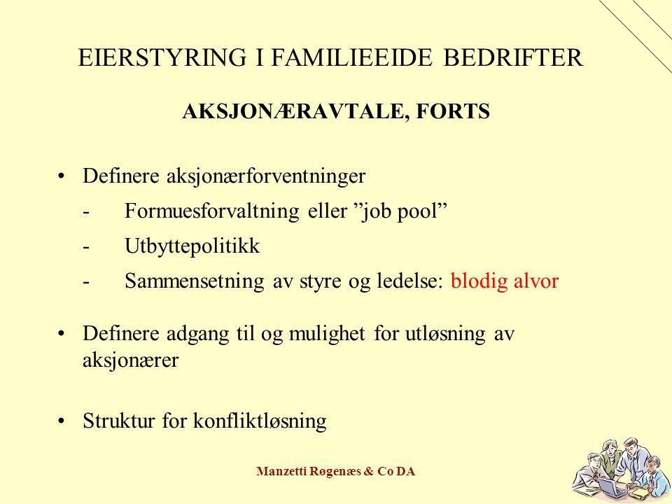 """Manzetti Røgenæs & Co DA EIERSTYRING I FAMILIEEIDE BEDRIFTER AKSJONÆRAVTALE, FORTS Definere aksjonærforventninger -Formuesforvaltning eller """"job pool"""""""