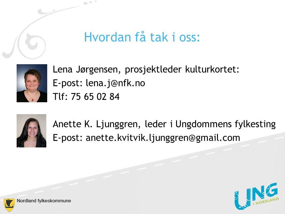 Hvordan få tak i oss: Lena Jørgensen, prosjektleder kulturkortet: E-post: lena.j@nfk.no Tlf: 75 65 02 84 Anette K.