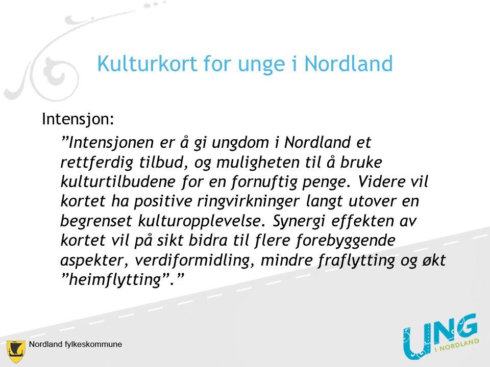 Kulturkort for unge i Nordland Intensjon: Intensjonen er å gi ungdom i Nordland et rettferdig tilbud, og muligheten til å bruke kulturtilbudene for en fornuftig penge.