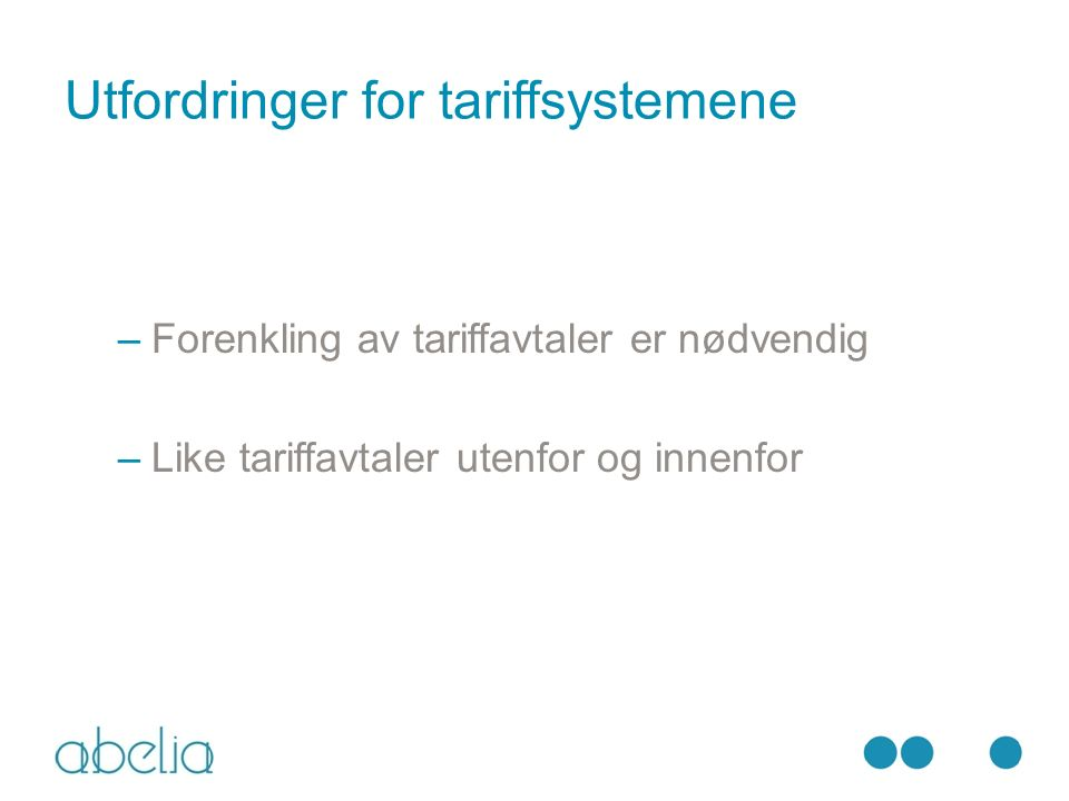 Utfordringer for tariffsystemene –Forenkling av tariffavtaler er nødvendig –Like tariffavtaler utenfor og innenfor