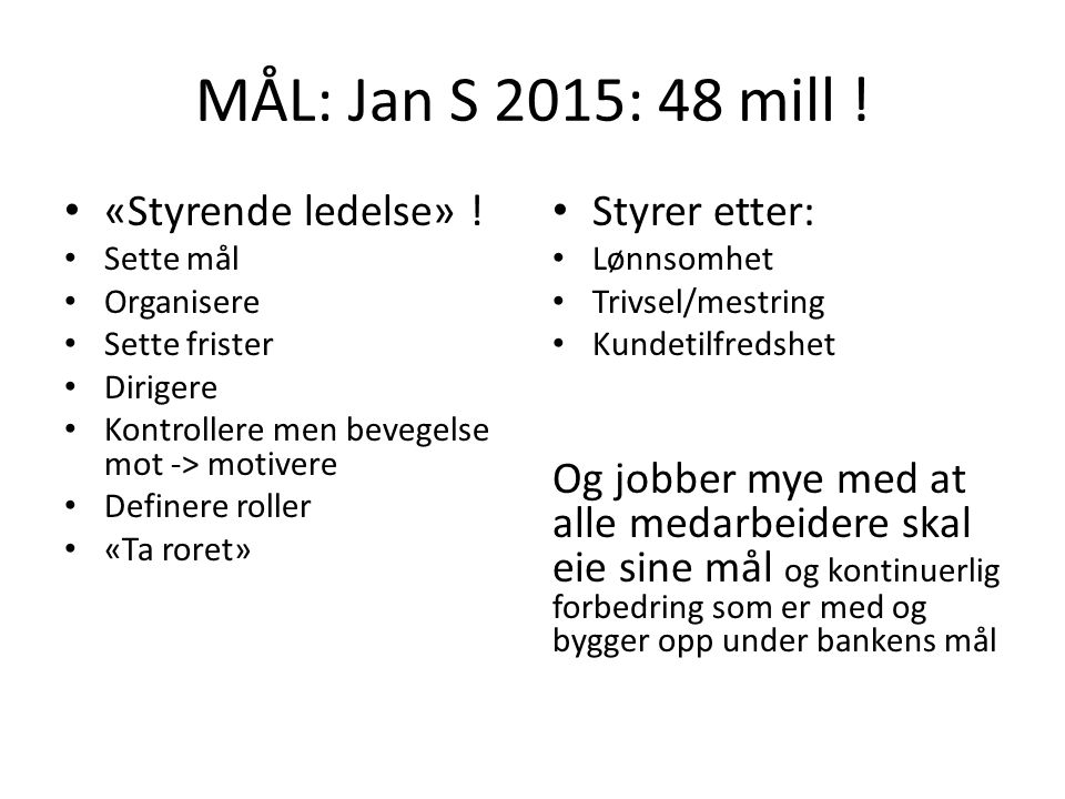 MÅL: Jan S 2015: 48 mill . «Styrende ledelse» .