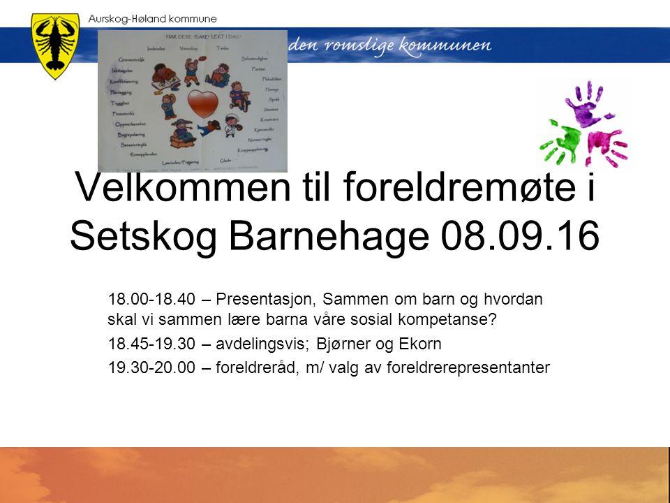 Velkommen til foreldremøte i Setskog Barnehage 08.09.16 18.00-18.40 – Presentasjon, Sammen om barn og hvordan skal vi sammen lære barna våre sosial kompetanse.