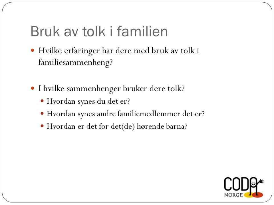Bruk av tolk i familien Hvilke erfaringer har dere med bruk av tolk i familiesammenheng.