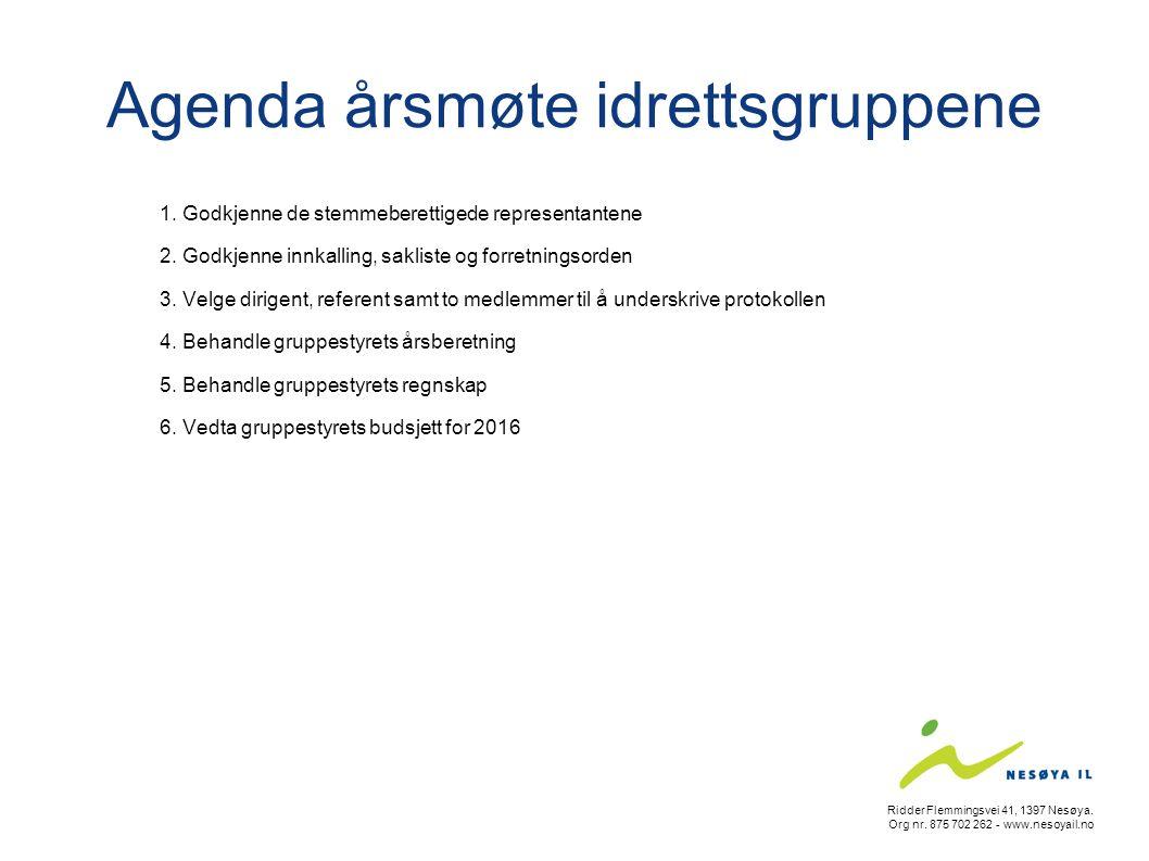 Agenda årsmøte idrettsgruppene 1. Godkjenne de stemmeberettigede representantene 2. Godkjenne innkalling, sakliste og forretningsorden 3. Velge dirige