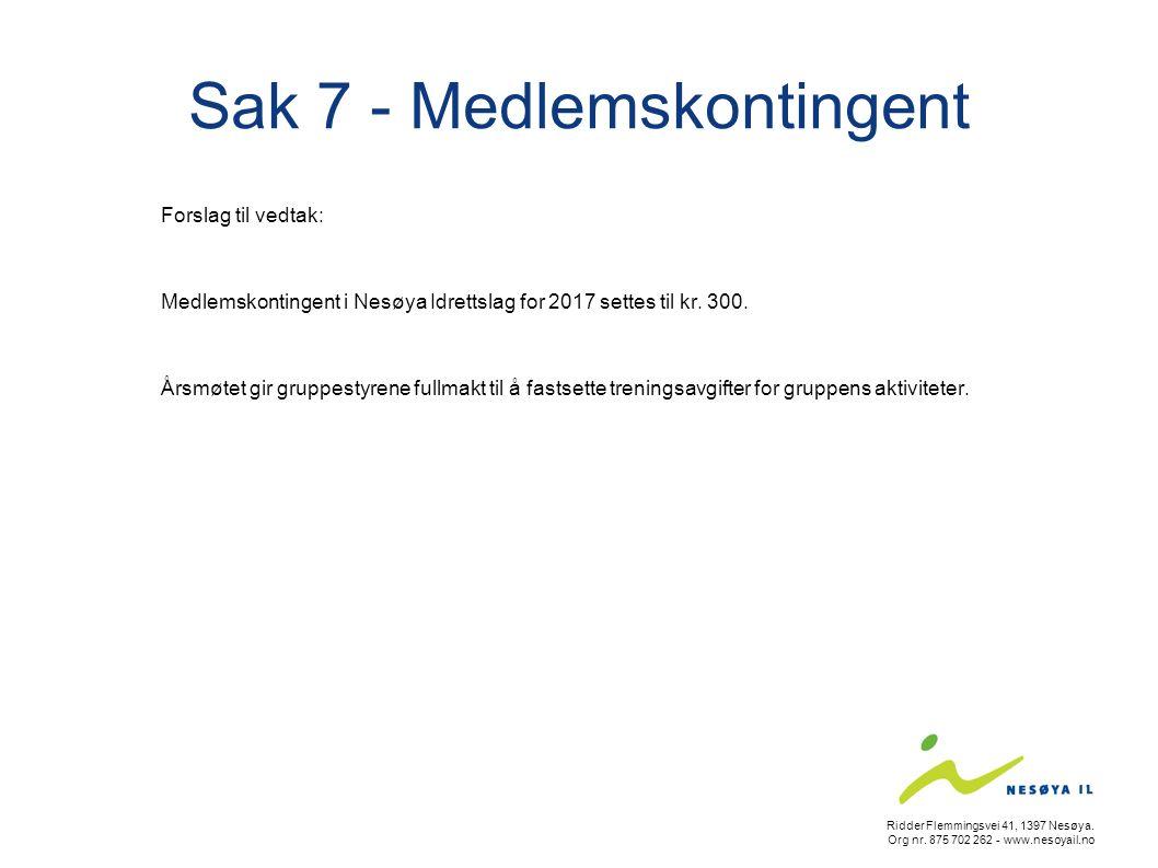 Sak 7 - Medlemskontingent Forslag til vedtak: Medlemskontingent i Nesøya Idrettslag for 2017 settes til kr. 300. Årsmøtet gir gruppestyrene fullmakt t