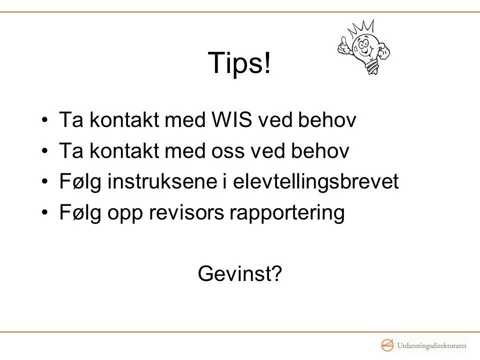 Tips! Ta kontakt med WIS ved behov Ta kontakt med oss ved behov Følg instruksene i elevtellingsbrevet Følg opp revisors rapportering Gevinst?