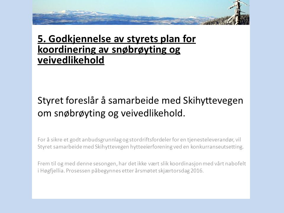 5. Godkjennelse av styrets plan for koordinering av snøbrøyting og veivedlikehold Styret foreslår å samarbeide med Skihyttevegen om snøbrøyting og vei