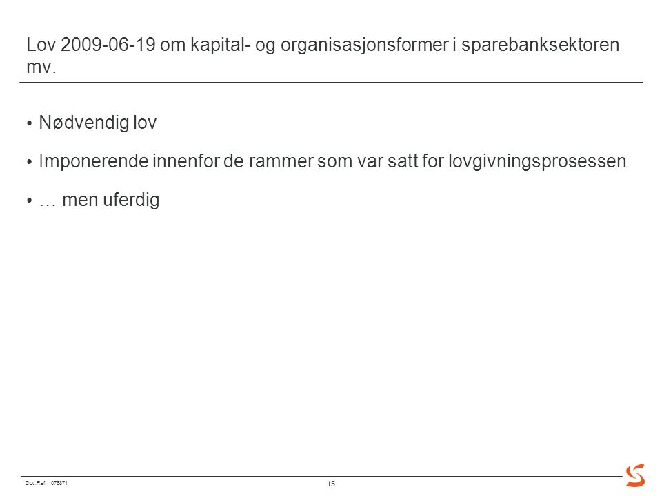 Doc.Ref: 1076871 15 Lov 2009-06-19 om kapital- og organisasjonsformer i sparebanksektoren mv.