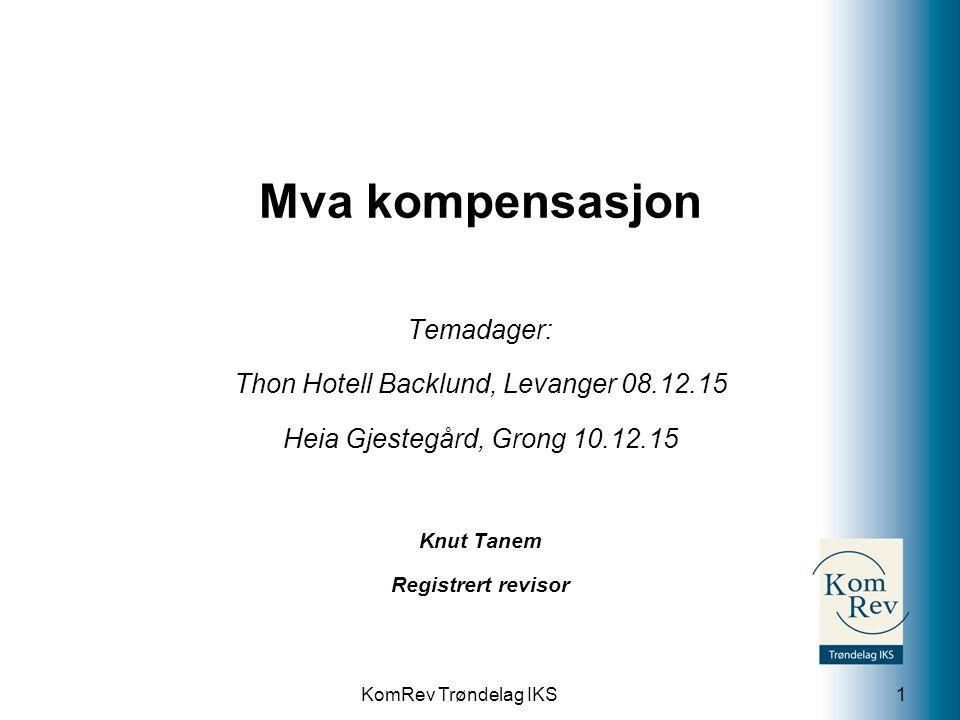 KomRev Trøndelag IKS Mva kompensasjon Temadager: Thon Hotell Backlund, Levanger 08.12.15 Heia Gjestegård, Grong 10.12.15 Knut Tanem Registrert revisor 1