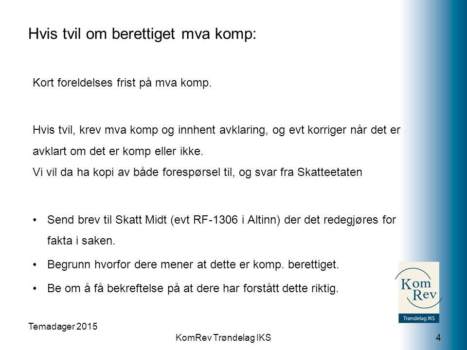 KomRev Trøndelag IKS Hvis tvil om berettiget mva komp: Kort foreldelses frist på mva komp.