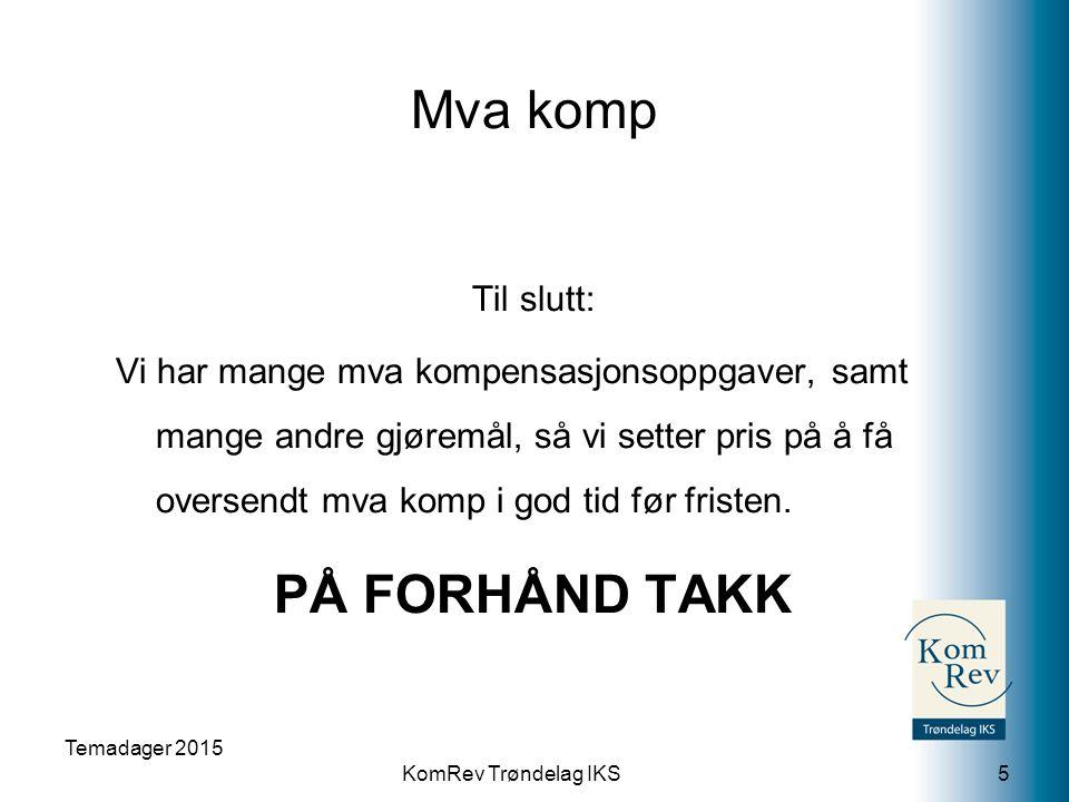 KomRev Trøndelag IKS Mva komp Til slutt: Vi har mange mva kompensasjonsoppgaver, samt mange andre gjøremål, så vi setter pris på å få oversendt mva komp i god tid før fristen.