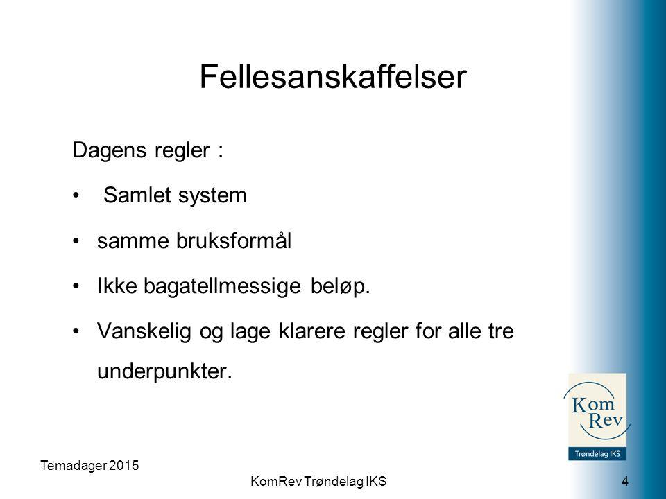 KomRev Trøndelag IKS Fellesanskaffelser Dagens regler : Samlet system samme bruksformål Ikke bagatellmessige beløp.