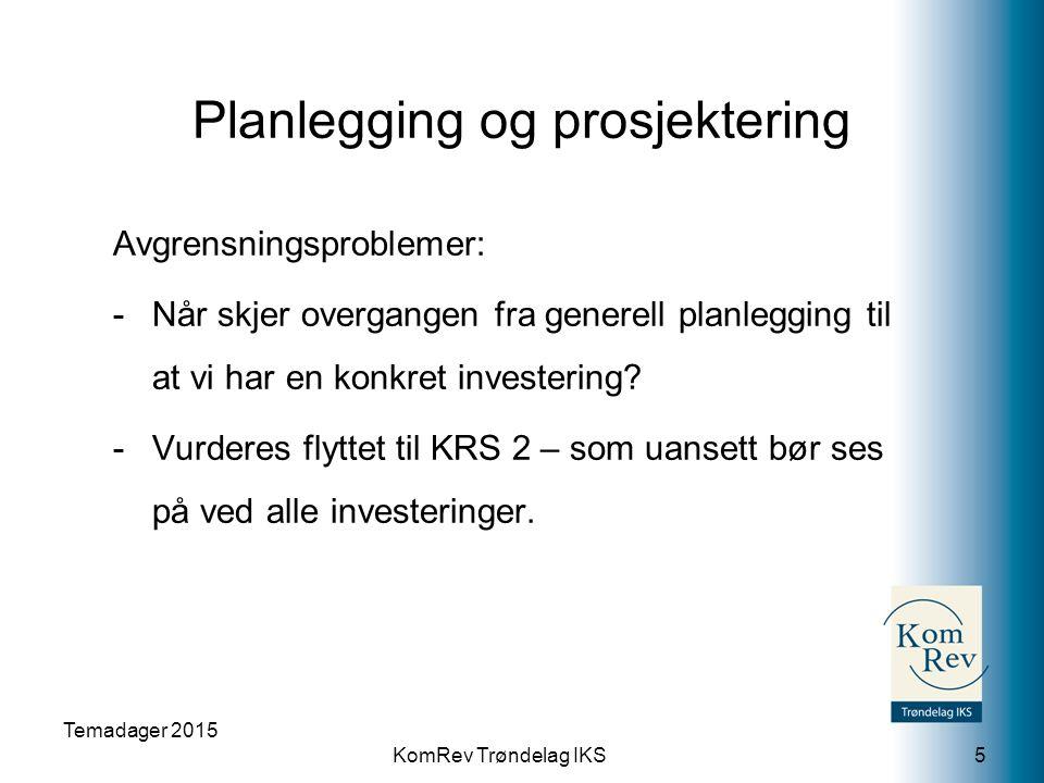 KomRev Trøndelag IKS Planlegging og prosjektering Avgrensningsproblemer: -Når skjer overgangen fra generell planlegging til at vi har en konkret investering.