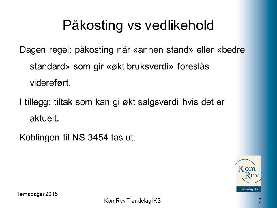 KomRev Trøndelag IKS Påkosting vs vedlikehold Dagen regel: påkosting når «annen stand» eller «bedre standard» som gir «økt bruksverdi» foreslås videreført.