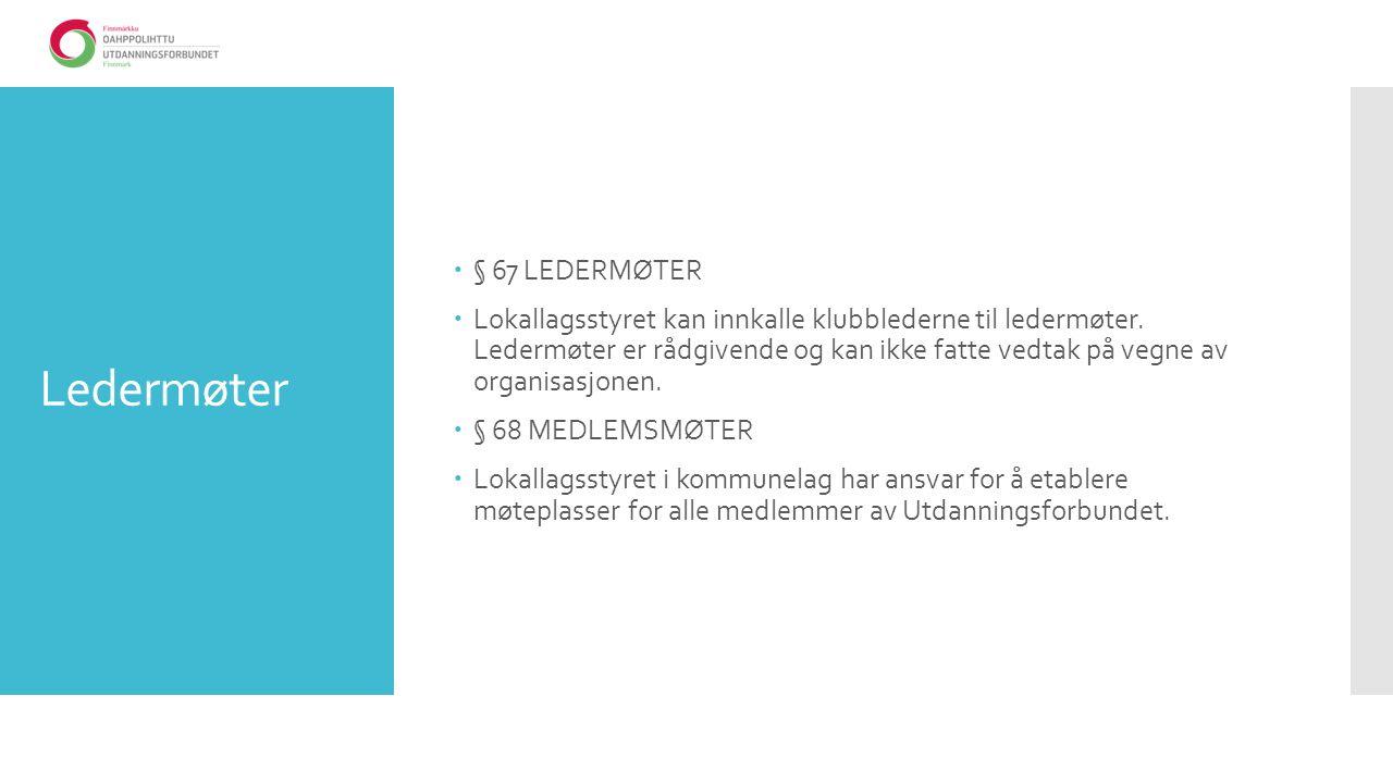 Ledermøter  § 67 LEDERMØTER  Lokallagsstyret kan innkalle klubblederne til ledermøter. Ledermøter er rådgivende og kan ikke fatte vedtak på vegne av