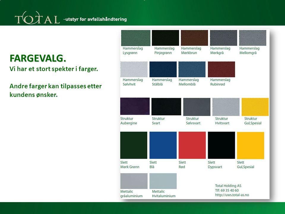 FARGEVALG. Vi har et stort spekter i farger. Andre farger kan tilpasses etter kundens ønsker.