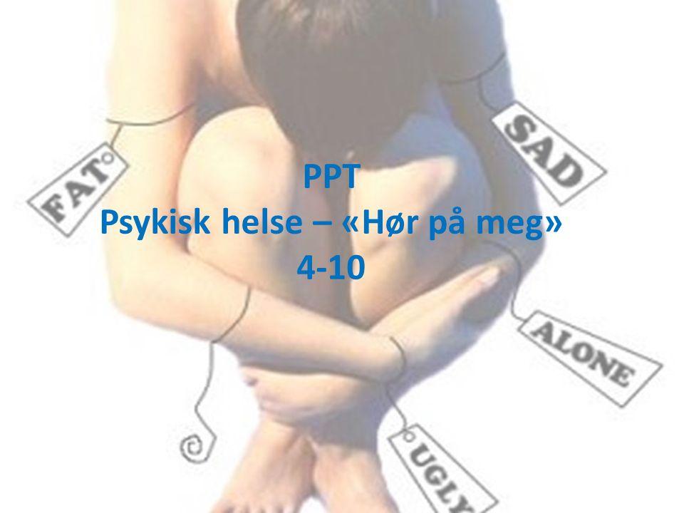 PPT Psykisk helse – «Hør på meg» 4-10