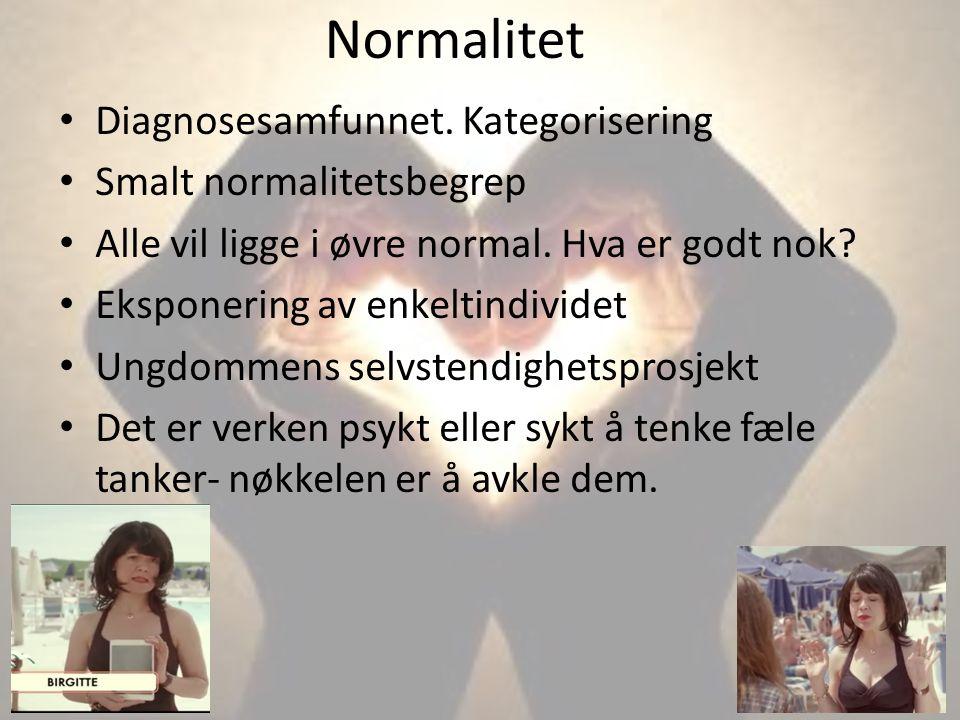 Normalitet Diagnosesamfunnet. Kategorisering Smalt normalitetsbegrep Alle vil ligge i øvre normal. Hva er godt nok? Eksponering av enkeltindividet Ung
