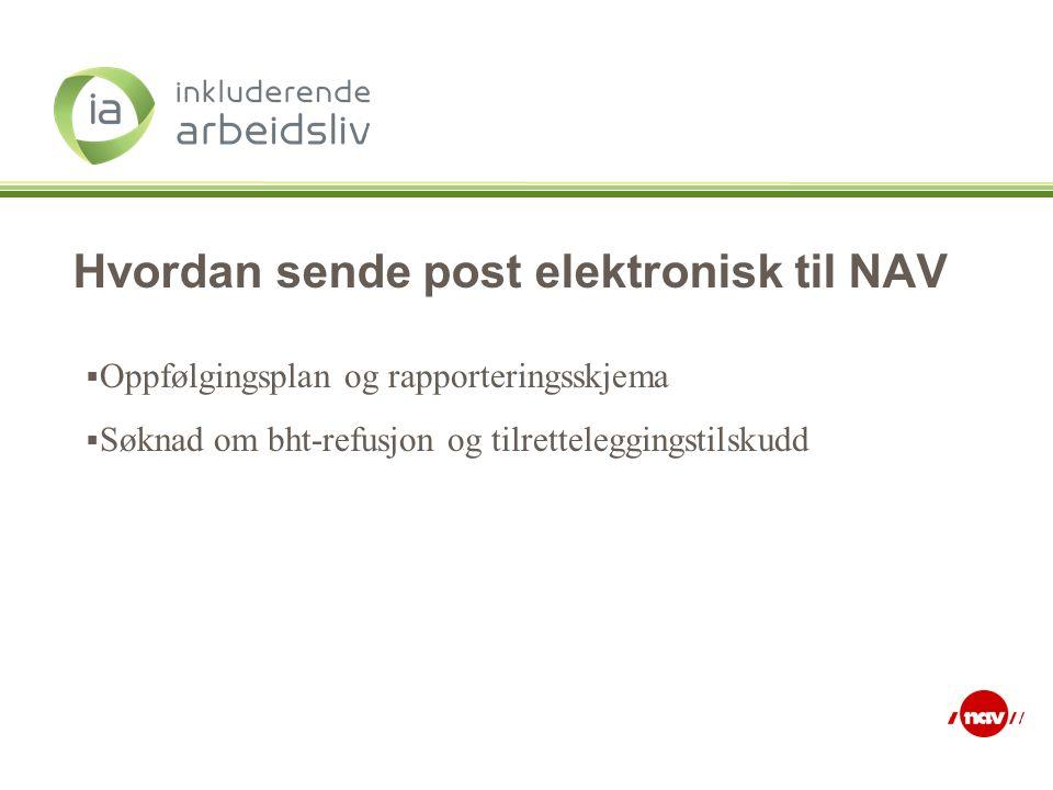 Hvordan sende post elektronisk til NAV  Oppfølgingsplan og rapporteringsskjema  Søknad om bht-refusjon og tilretteleggingstilskudd