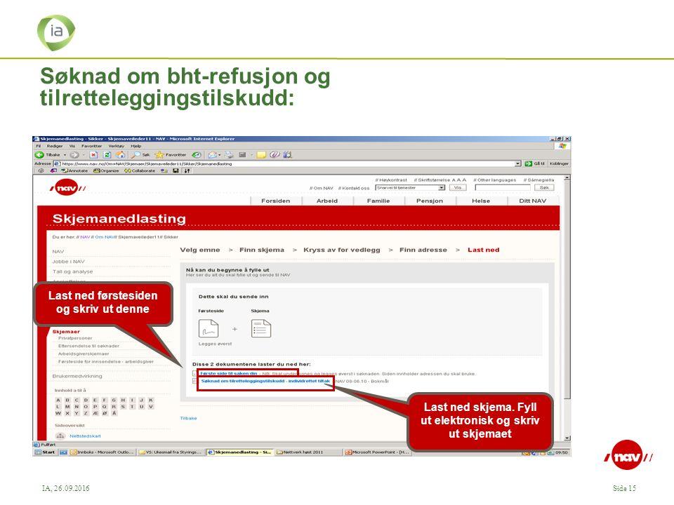 IA, 26.09.2016Side 15 Søknad om bht-refusjon og tilretteleggingstilskudd: Last ned førstesiden og skriv ut denne Last ned skjema.