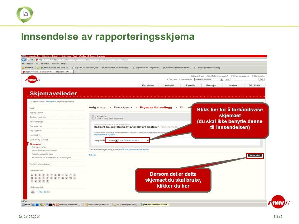 IA, 26.09.2016Side 5 Innsendelse av rapporteringsskjema Klikk her for å forhåndsvise skjemaet (du skal ikke benytte denne til innsendelsen) Dersom det er dette skjemaet du skal bruke, klikker du her