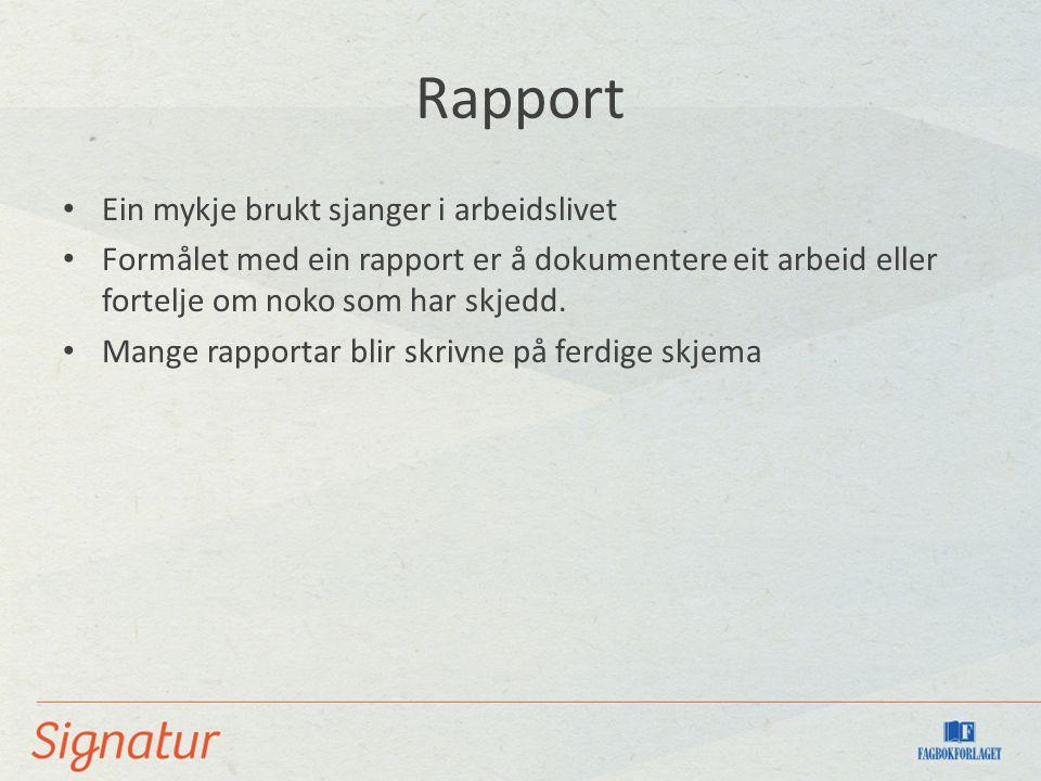 Rapport Ein mykje brukt sjanger i arbeidslivet Formålet med ein rapport er å dokumentere eit arbeid eller fortelje om noko som har skjedd. Mange rappo