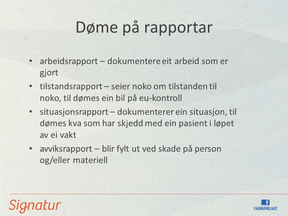 Døme på rapportar arbeidsrapport – dokumentere eit arbeid som er gjort tilstandsrapport – seier noko om tilstanden til noko, til dømes ein bil på eu-k