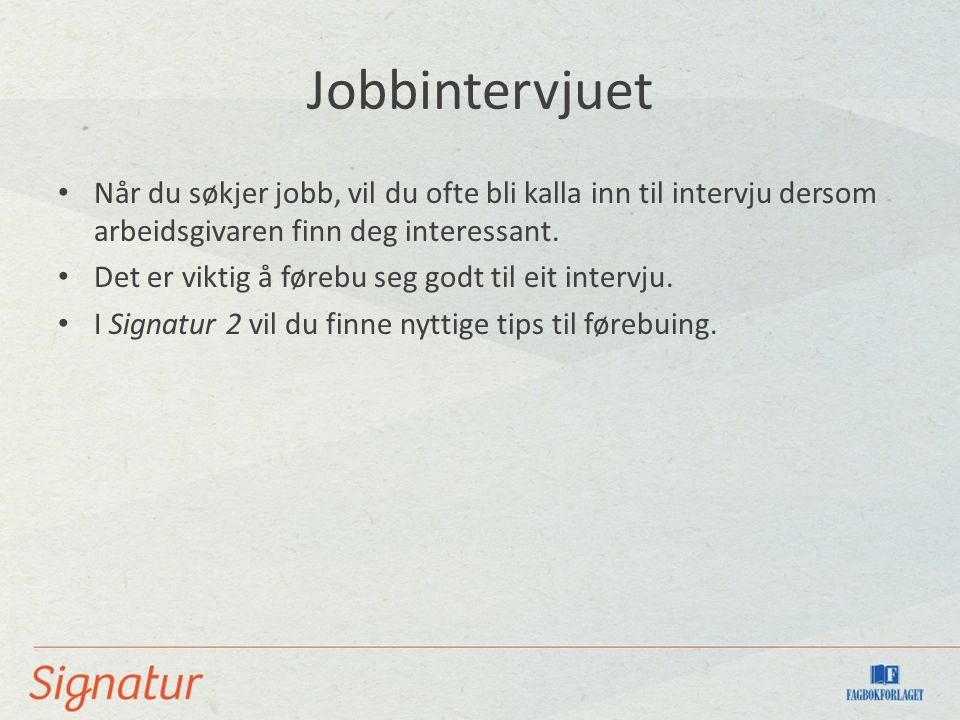 Jobbintervjuet Når du søkjer jobb, vil du ofte bli kalla inn til intervju dersom arbeidsgivaren finn deg interessant. Det er viktig å førebu seg godt