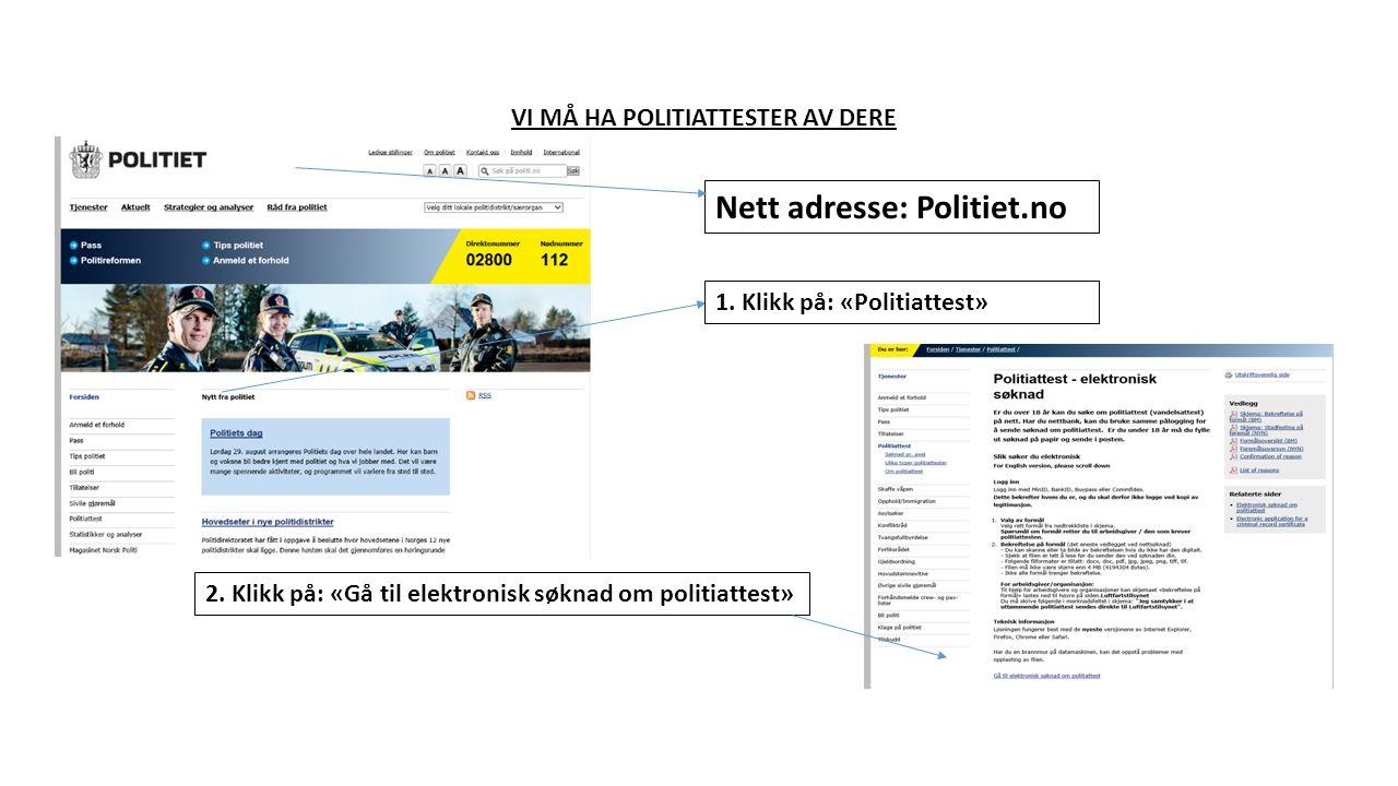 VI MÅ HA POLITIATTESTER AV DERE Nett adresse: Politiet.no 2.