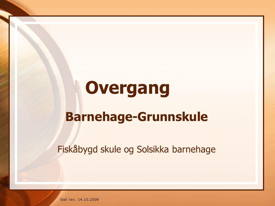 Sist rev. 14.10.2009 Overgang Barnehage-Grunnskule Fiskåbygd skule og Solsikka barnehage