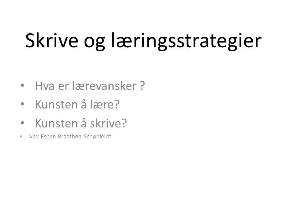 Skrive og læringsstrategier Hva er lærevansker ? Kunsten å lære? Kunsten å skrive? Ved Espen Braathen Schønfeldt