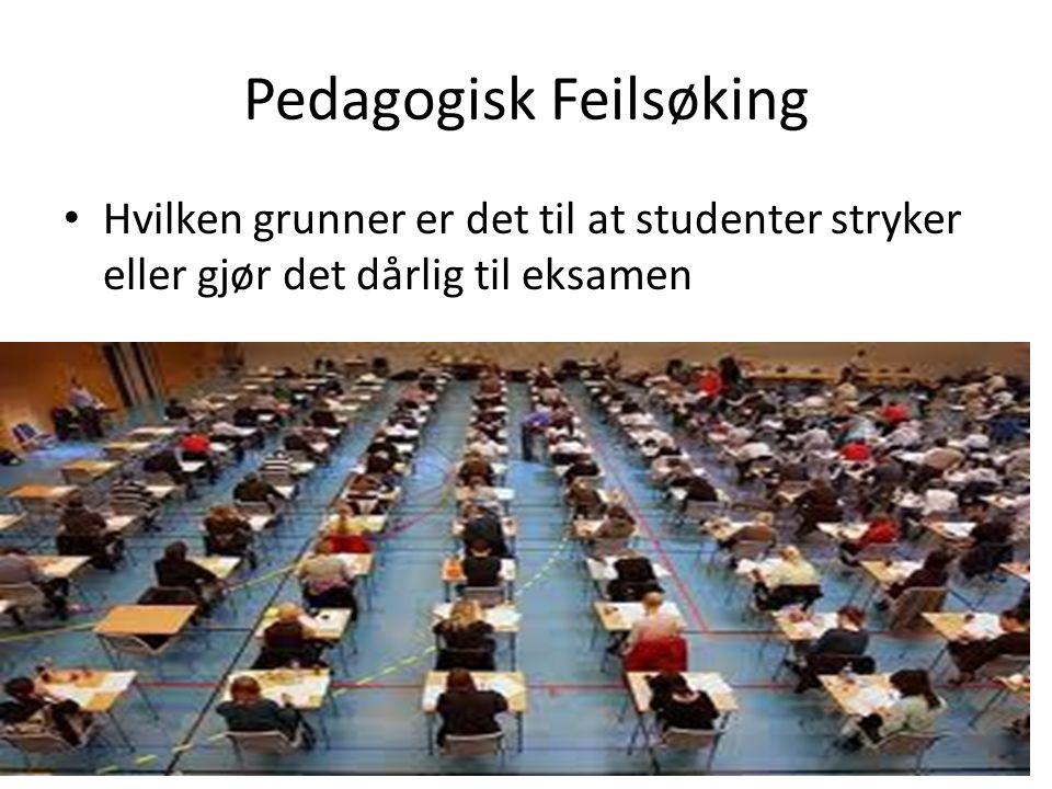 Pedagogisk Feilsøking Hvilken grunner er det til at studenter stryker eller gjør det dårlig til eksamen
