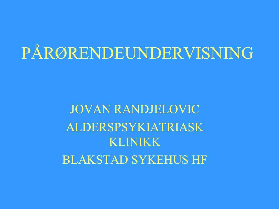 PÅRØRENDEUNDERVISNING JOVAN RANDJELOVIC ALDERSPSYKIATRIASK KLINIKK BLAKSTAD SYKEHUS HF