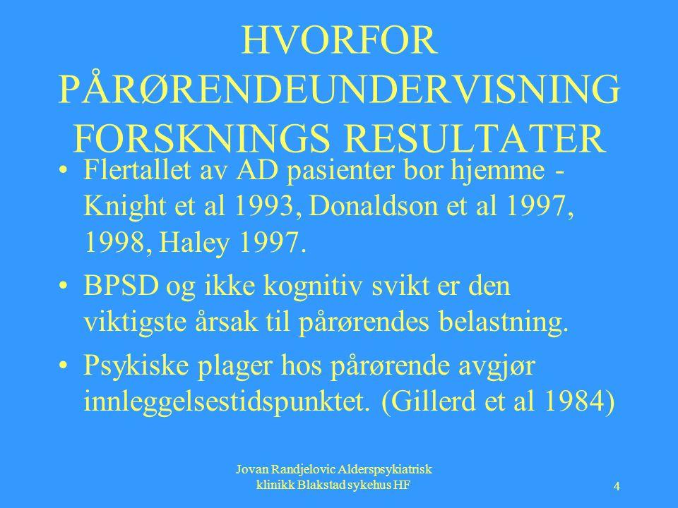 Jovan Randjelovic Alderspsykiatrisk klinikk Blakstad sykehus HF 4 HVORFOR PÅRØRENDEUNDERVISNING FORSKNINGS RESULTATER Flertallet av AD pasienter bor hjemme - Knight et al 1993, Donaldson et al 1997, 1998, Haley 1997.
