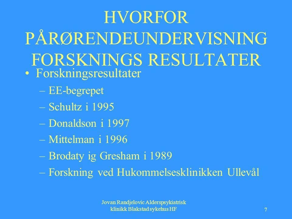 Jovan Randjelovic Alderspsykiatrisk klinikk Blakstad sykehus HF 7 HVORFOR PÅRØRENDEUNDERVISNING FORSKNINGS RESULTATER Forskningsresultater –EE-begrepet –Schultz i 1995 –Donaldson i 1997 –Mittelman i 1996 –Brodaty ig Gresham i 1989 –Forskning ved Hukommelsesklinikken Ullevål