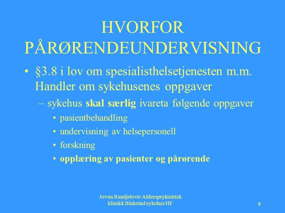Jovan Randjelovic Alderspsykiatrisk klinikk Blakstad sykehus HF 8 HVORFOR PÅRØRENDEUNDERVISNING §3.8 i lov om spesialisthelsetjenesten m.m.