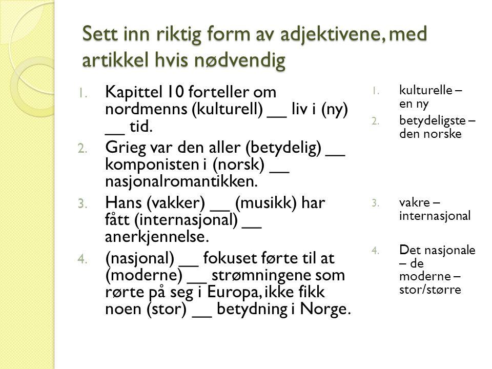 Sett inn riktig form av adjektivene, med artikkel hvis nødvendig 1. Kapittel 10 forteller om nordmenns (kulturell) __ liv i (ny) __ tid. 2. Grieg var
