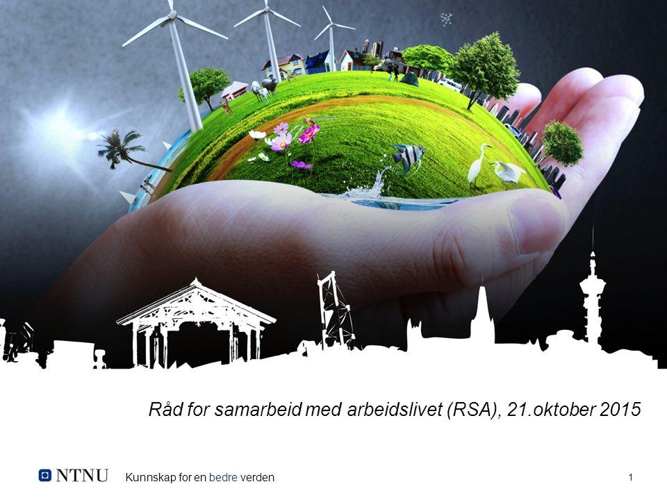 Kunnskap for en bedre verden 1 Råd for samarbeid med arbeidslivet (RSA), 21.oktober 2015