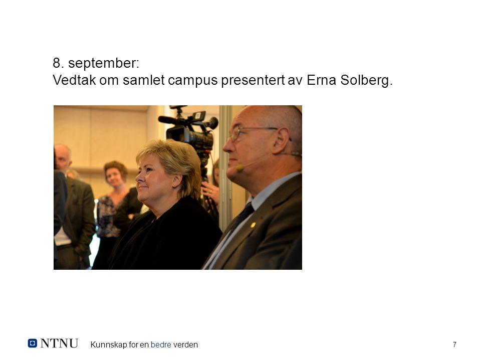 Kunnskap for en bedre verden 7 8. september: Vedtak om samlet campus presentert av Erna Solberg.
