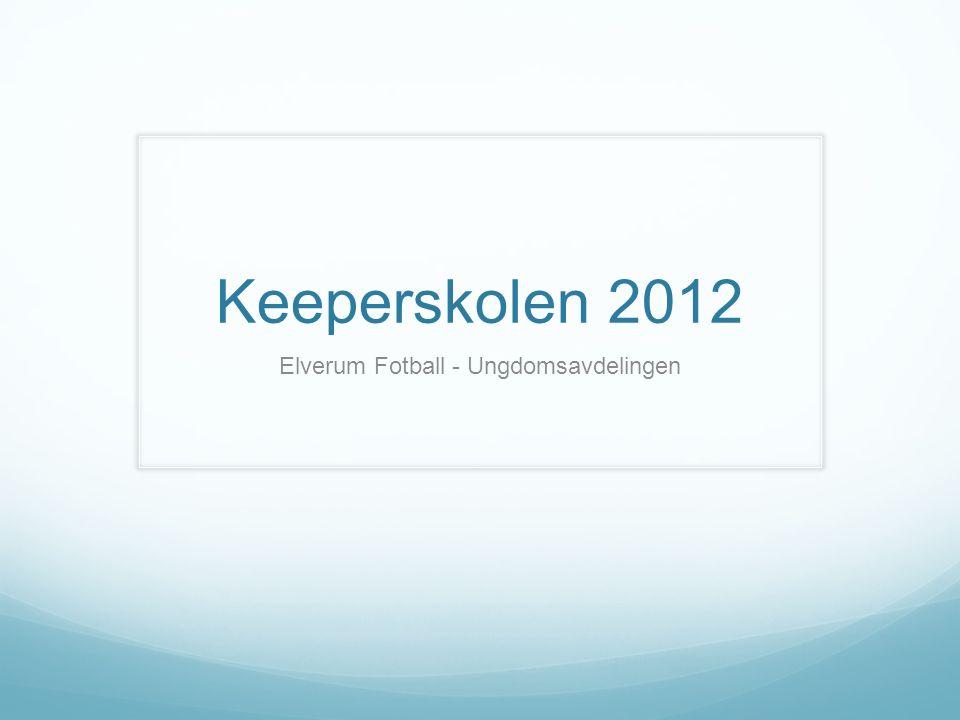 Keeperskolen 2012 Elverum Fotball - Ungdomsavdelingen