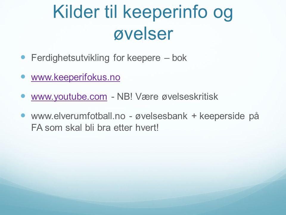 Kilder til keeperinfo og øvelser Ferdighetsutvikling for keepere – bok www.keeperifokus.no www.youtube.com - NB.