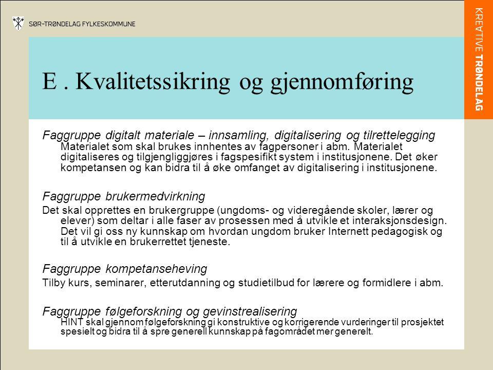 E. Kvalitetssikring og gjennomføring Faggruppe digitalt materiale – innsamling, digitalisering og tilrettelegging Materialet som skal brukes innhentes